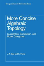 More Concise Algebraic Topology : Localization, Completion, and Model Categories - J. Peter May