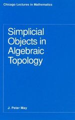 Simplicial Objects in Algebraic Topology - J. Peter May