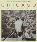 Chicago : Growth of a Metropolis - Harold M. Mayer