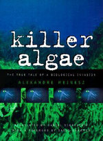 Killer Algae : The True Story of a Biological Invasion - Alexandre Meinesz