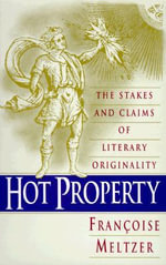Hot Property : The Stakes and Claims of Literary Originality - Francoise Meltzer