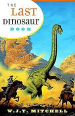 The Last Dinosaur Book : The Life and Times of a Cultural Icon - W. J. T. Mitchell