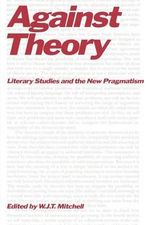 Against Theory : Literary Studies and the New Pragmatism - W. J. T. Mitchell