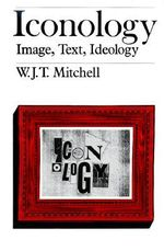Iconology : Image, Text, Ideology - W. J. T. Mitchell