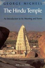 The Hindu Temple : An Introduction to Its Meaning and Forms - George Michell