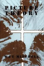 Picture Theory : Essays on Verbal and Visual Representation - W. J. T. Mitchell