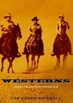 Westerns : Making the Man in Fiction and Film - Lee Clark Mitchell