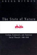 The State of Nature : Ecology, Community and American Social Thought, 1900-1950 - Gregg Mitman