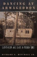 Dancing at Armageddon : Survivalism and Chaos in Modern Times - Richard N. Mitchell