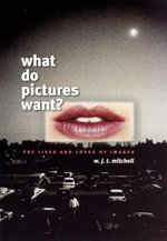 What Do Pictures Want? : The Lives and Loves of Images - W. J. T. Mitchell