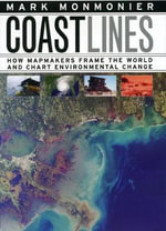 Coast Lines : How Mapmakers Frame the World and Chart Environmental Change - Mark Monmonier
