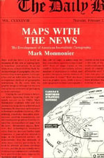Maps with the News : Development of American Journalistic Cartography - Mark S. Monmonier