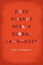 Does Science Need a Global Language? : English and the Future of Research - Scott L. Montgomery