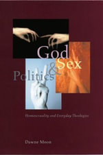 God, Sex, and Politics : Homosexuality and Everyday Theologies - Dawne Moon