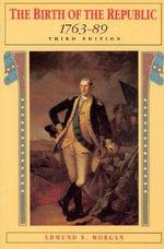 The Birth of the Republic, 1763-89 : 1763-89 - Edmund S. Morgan