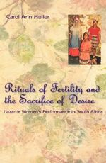 Rituals of Fertility and the Sacrifice of Desire : Nazarite Women's Performance in South Africa - Carol A. Muller