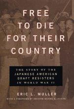Free to Die for Their Country : The Story of the Japanese American Draft Resisters in World War II - Eric Muller