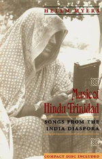 Music of Hindi Trinidad : Songs from the Indian Diaspora - Helen Myers