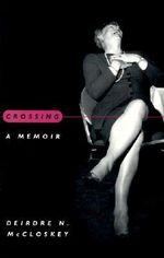 Crossing : A Memoir - Deirdre McCloskey