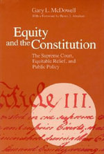 Equity and the Constitution : Supreme Court, Equitable Relief and Public Policy - Gary L. McDowell
