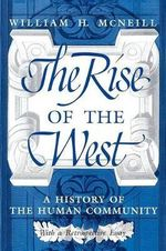 The Rise of the West : A History of the Human Community - William H. McNeill