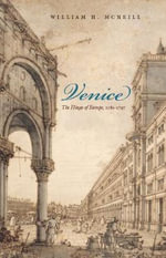 Venice : The Hinge of Europe, 1081-1797 - William H. McNeill