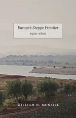 Europe's Steppe Frontier, 1500-1800 : A Study of the Eastward Movement in Europe - William H. McNeill