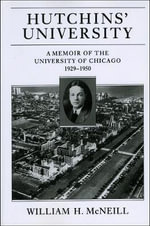 Hutchins' University : A Memoir of the University of Chicago, 1929-1950 - William H. McNeill