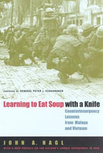 Learning to Eat Soup with a Knife : Counterinsurgency Lessons from Malaya and Vietnam - John A. Nagl