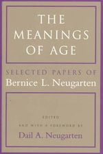 The Meanings of Age : Selected Papers of Bernice L.Neugarten - Bernice L. Neugarten