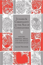 Judaism and Christianity in the Age of Constantine : History, Messiah, Israel, and the Initial Confrontation - Jacob Neusner