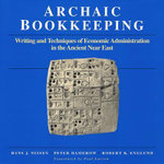 Archaic Bookkeeping : Early Writing and Techniques of Economic Administration in the Ancient Near East - Hans J. Nissen