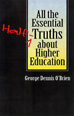 All the Essential Half-truths About Higher Education - George O'Brien