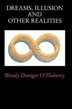 Dreams, Illusions and Other Realities - Wendy Doniger O'Flaherty
