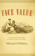 Face Value : The Entwined Histories of Money and Race in America - Michael O'Malley