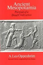 Ancient Mesopotamia : Portrait of a Dead Civilization - A.Leo Oppenheim