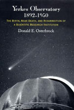 Yerkes Observatory, 1892-1950 : The Birth, Near Death and Resurrection of a Scientific Research Institution - Donald E. Osterbrock