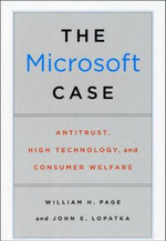 The Microsoft Case : Antitrust, High Technology, and Consumer Welfare - William H. Page