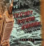 The Creative Destruction of Manhattan, 1900-40 : Historical Studies of Urban America - Max Page