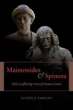 Maimonides and Spinoza : Their Conflicting Views of Human Nature - Joshua Parens