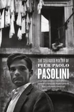 The Selected Poetry of Pier Paolo Pasolini : A Bilingual Edition - Pier Paolo Pasolini