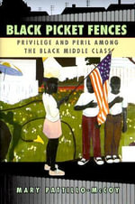 Black Picket Fences : Privilege and Peril Among the Black Middle Class - Mary Pattillo-McCoy