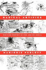 Radical Artifice : Writing Poetry in the Age of Media - Marjorie Perloff