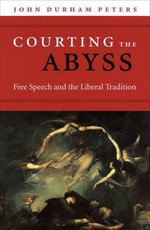 Courting the Abyss : Free Speech and the Liberal Tradition - John Durham Peters