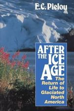 After the Ice Age : Return of Life to Glaciated North America - E. C. Pielou