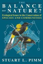 The Balance of Nature? : Ecological Issues in the Conservation of Species and Communities - Stuart L. Pimm