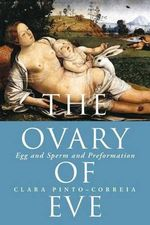 The Ovary of Eve : Egg and Sperm and Preformation - Clara Pinto-Correia