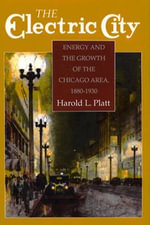 The Electric City : Energy and the Growth of the Chicago Area, 1880-1930 - Harold L. Platt