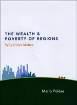 The Wealth and Poverty of Regions : Why Cities Matter - Mario Polese