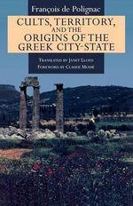 Cults, Territory and the Origin of the Greek City-state - Francois De Polignac